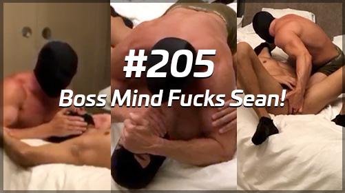 #205 Boss Mind Fucks Sean.. RELEASED!